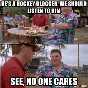 See? Nobody Cares - He's a hockey Blogger, we should listen to him See, no one cares