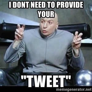 """dr. evil quotation marks - I dont need to provide your  """"tweet"""""""
