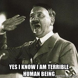 Adolf Hitler - yes i know i am terrible human being
