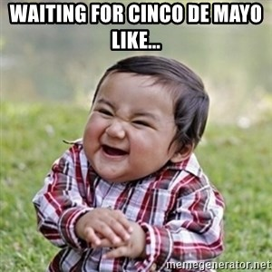 evil toddler kid2 - Waiting for cinco de mayo like...