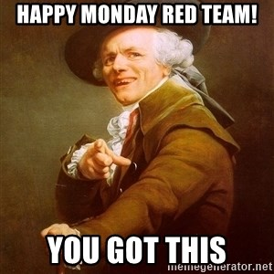 Joseph Ducreux - HAPPY MONDAY RED TEAM! YOU GOT THIS