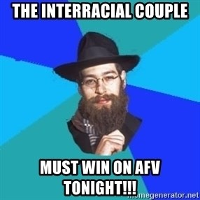 Jewish Dude - the interracial couple must win on afv tonight!!!