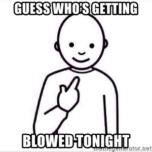 Guess who ? - Guess who's getting Blowed tonight