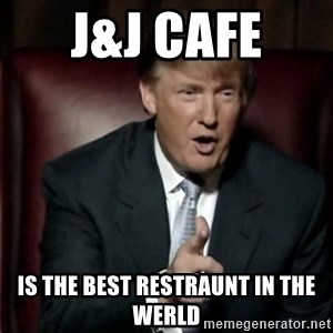 Donald Trump - J&J CAFE  IS THE BEST RESTRAUNT IN THE WERLD