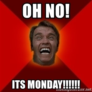 Angry Arnold - Oh no! ITS MONDAY!!!!!!