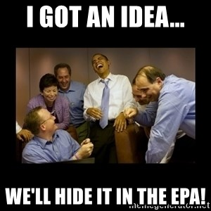 obama laughing  - I got an idea... We'll hide it in the EPA!