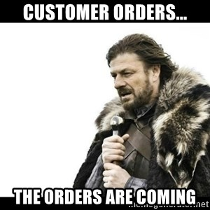 Winter is Coming - Customer Orders... The orders are coming