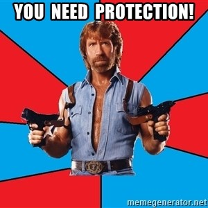 Chuck Norris  - YOU  NEED  PROTECTION!
