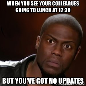 kevin hart nigga - when you see your colleagues going to lunch at 12:30 but you've got no updates