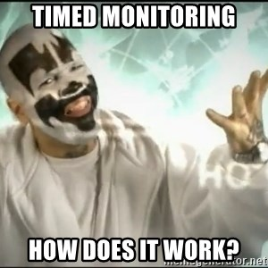 Insane Clown Posse - Timed monitoring how does it work?