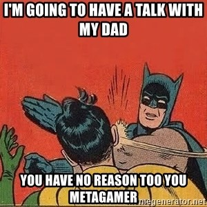 batman slap robin - I'm going to have a talk with my dad  You have no reason too you metagamer