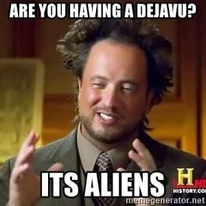 Ancient Aliens - Are you having a dejavu? its aliens