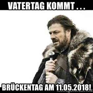 Winter is Coming - Vatertag kommt . . . Brückentag am 11.05.2018!