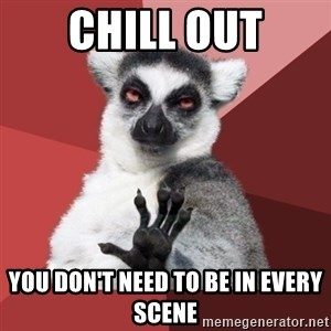 Chill Out Lemur - chill out you don't need to be in every scene