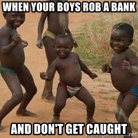 african children dancing - When your boys rob a bank and don't get caught