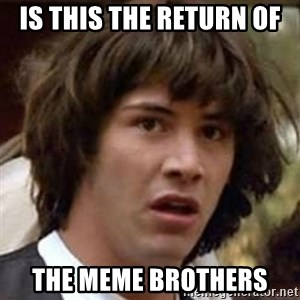 Conspiracy Keanu - Is this the return of  the meme brothers