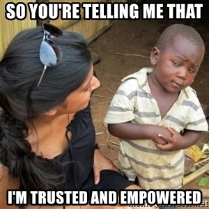 So You're Telling me - so you're telling me that i'm trusted and empowered