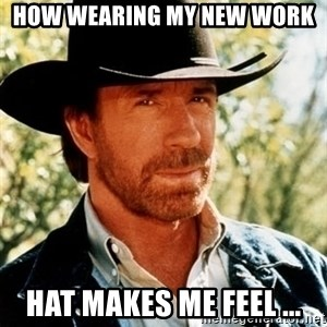 Brutal Chuck Norris - how wearing my new work hat makes me feel ...