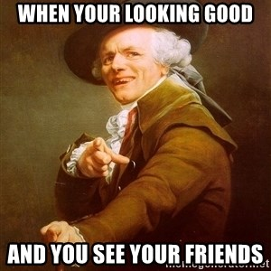 Joseph Ducreux - when your looking good and you see your friends