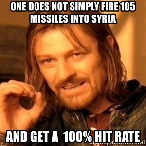 One Does Not Simply - One does not simply fire 105 missiles into Syria And get a  100% hit rate