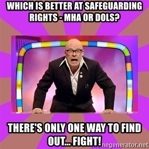 Harry Hill Fight - which is better at safeguarding rights - MHA or DOLS? There's only one way to find out... fight!
