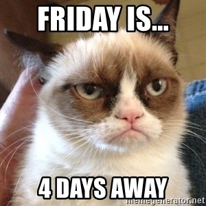 Grumpy Cat 2 - friday is... 4 days away