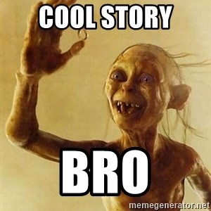 Gollum with ring - cool story  bro