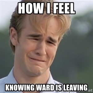 Dawson's Creek - How I feel knowing Ward is leaving