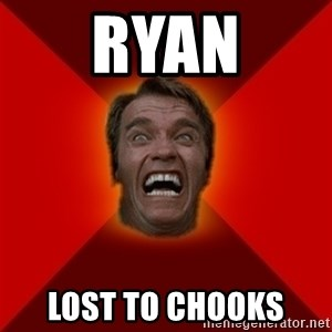 Angry Arnold - Ryan Lost to chooks
