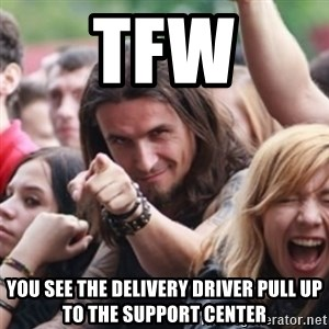 Ridiculously Photogenic Metalhead - TFW you see the delivery driver pull up to the Support Center