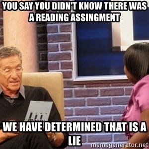 Maury Lie Detector - you say you didn't know there was a reading assingment We have determined that is a lie