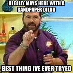Badass Billy Mays - hi billy mays here with a sandpaper dildo best thing ive ever tryed