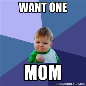 Success Kid - Want one Mom