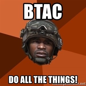 Sgt. Foley - BTAC DO ALL THE THINGS!