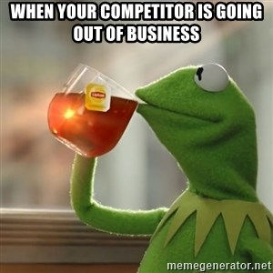 Kermit The Frog Drinking Tea - When your competitor is going out of business