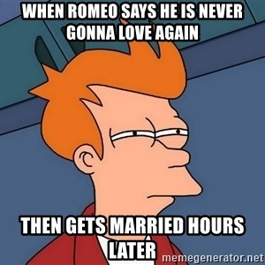 Futurama Fry - WHEN ROMEO SAYS HE IS NEVER GONNA LOVE AGAIN THEN GETS MARRIED HOURS LATER