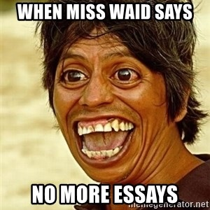 Crazy funny - When miss waid says  no more essays