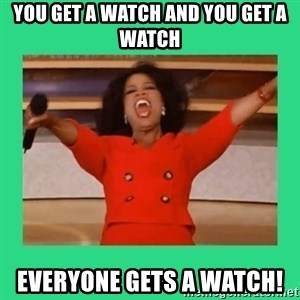 Oprah Car - You Get a Watch and You Get a Watch Everyone Gets A Watch!