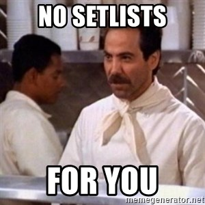No Soup for You - NO SETLISTs FOR YOU