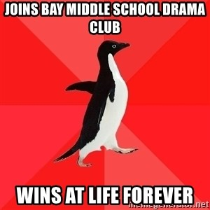 Socially Awesome Penguin - JOINS BAY MIDDLE SCHOOL DRAMA CLUB WINS AT LIFE FOREVER