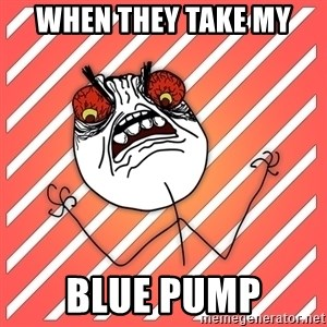 iHate - When they take my BLUE PUMP