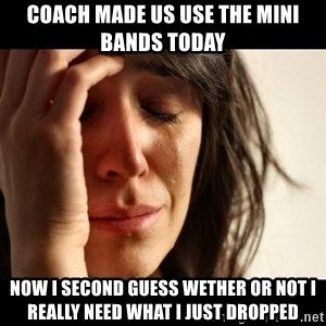 crying girl sad - Coach made us use the mini bands today Now I second guess wether or not I really need what I just dropped