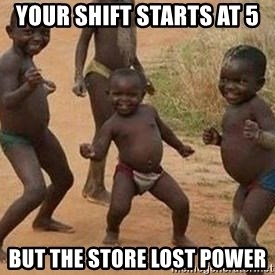 african children dancing - Your shift starts at 5 but the store lost power