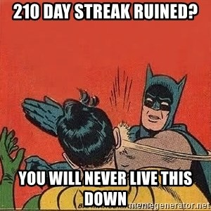 batman slap robin - 210 DAY STREAK RUINED? YOU WILL NEVER LIVE THIS DOWN