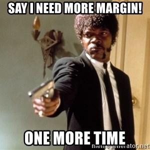Samuel L Jackson - Say I need more margin! One more time