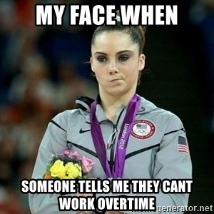 McKayla Maroney Not Impressed - My face when Someone tells me they cant work Overtime