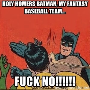 batman slap robin - Holy Homers BatMan, My fantasy baseball team... Fuck NO!!!!!!