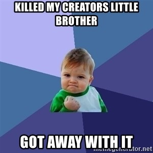 Success Kid - Killed my creators little brother Got away with it