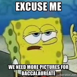 Tough Spongebob - excuse me we need more pictures for baccalaureate