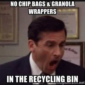michael scott yelling NO - No Chip bags & granola wrappers in the recycling bin